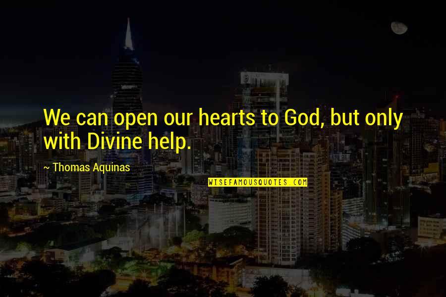 Rasa Jadi Kata Quotes By Thomas Aquinas: We can open our hearts to God, but