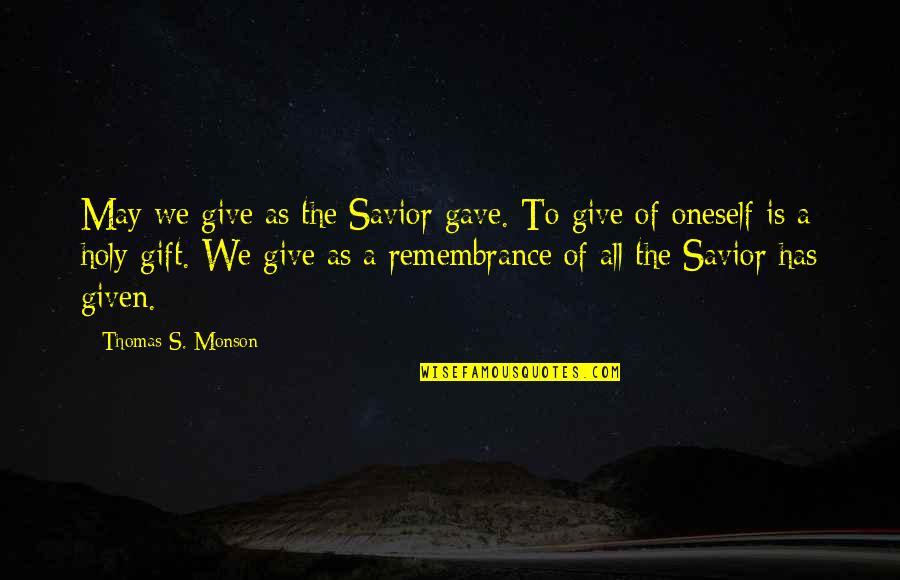 Rasa Jadi Kata Quotes By Thomas S. Monson: May we give as the Savior gave. To