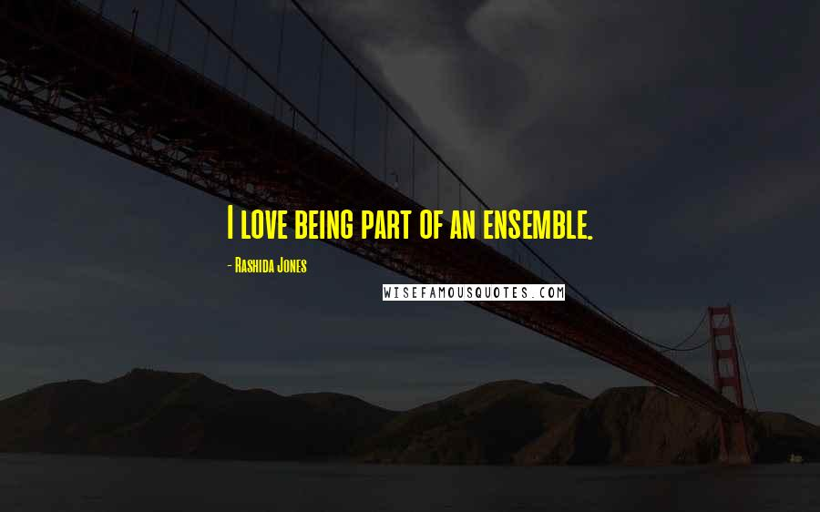 Rashida Jones quotes: I love being part of an ensemble.
