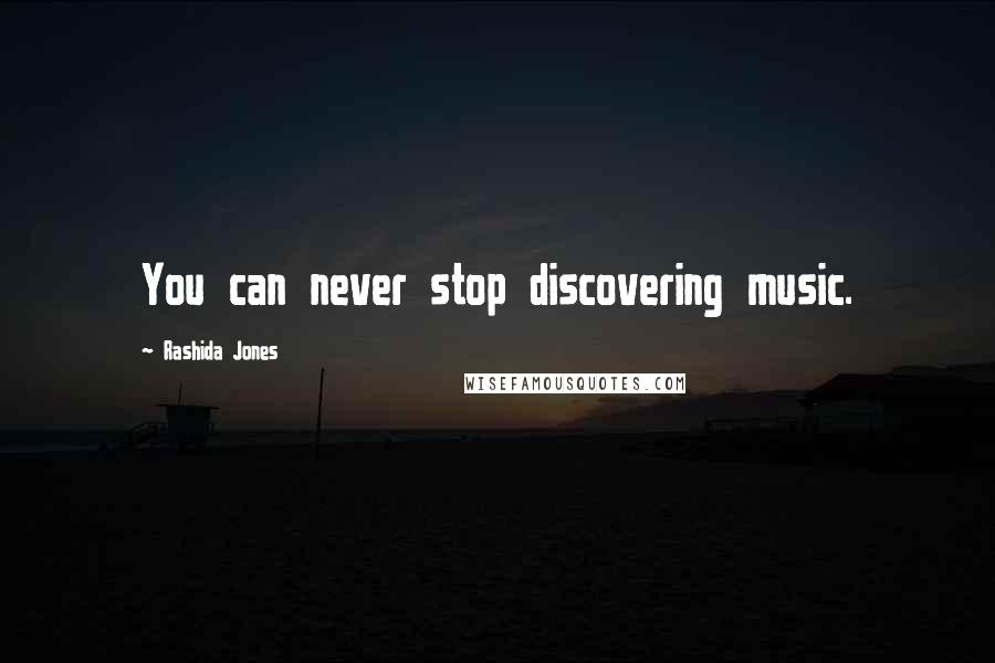 Rashida Jones quotes: You can never stop discovering music.