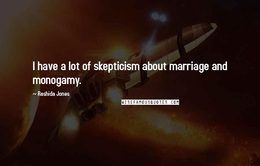 Rashida Jones quotes: I have a lot of skepticism about marriage and monogamy.