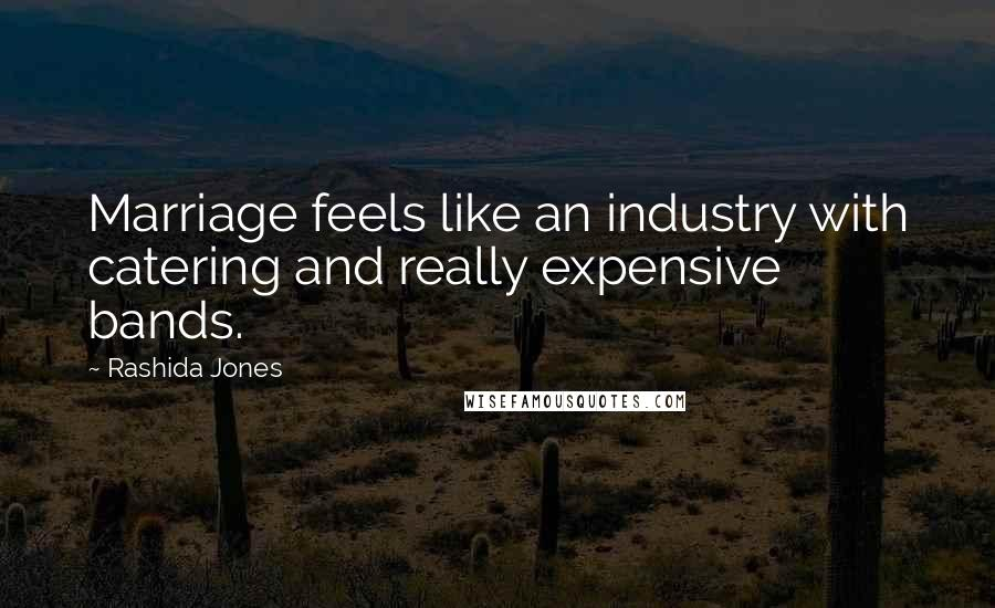 Rashida Jones quotes: Marriage feels like an industry with catering and really expensive bands.