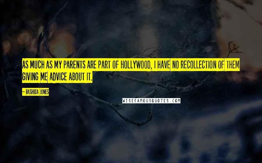 Rashida Jones quotes: As much as my parents are part of Hollywood, I have no recollection of them giving me advice about it.