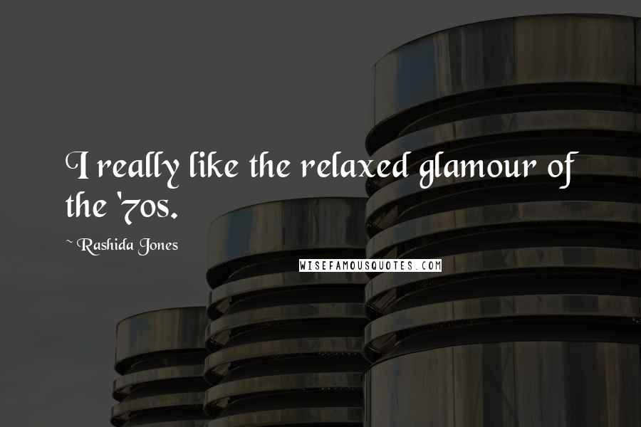 Rashida Jones quotes: I really like the relaxed glamour of the '70s.