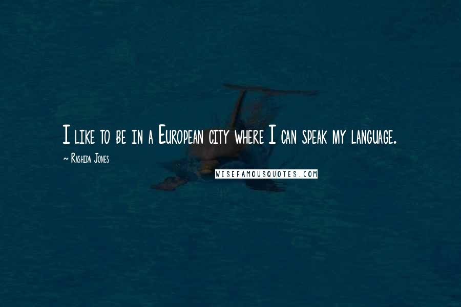 Rashida Jones quotes: I like to be in a European city where I can speak my language.