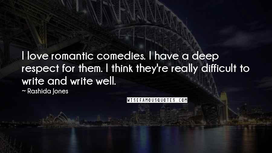 Rashida Jones quotes: I love romantic comedies. I have a deep respect for them. I think they're really difficult to write and write well.