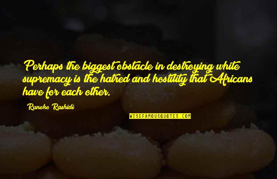 Rashidi's Quotes By Runoko Rashidi: Perhaps the biggest obstacle in destroying white supremacy
