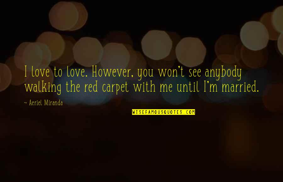 Raspier Quotes By Aeriel Miranda: I love to love. However, you won't see