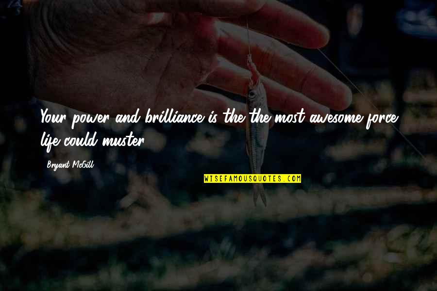 Raspier Quotes By Bryant McGill: Your power and brilliance is the the most