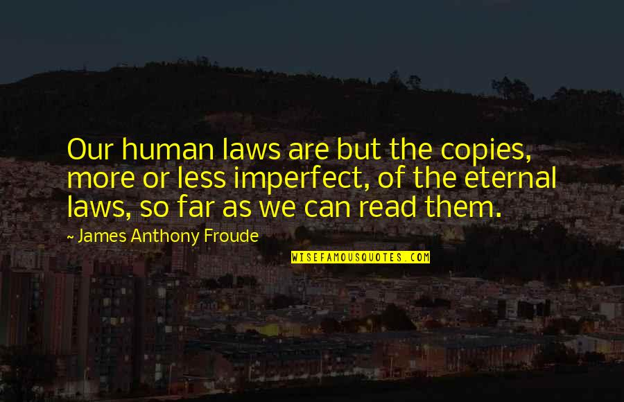 Raspier Quotes By James Anthony Froude: Our human laws are but the copies, more