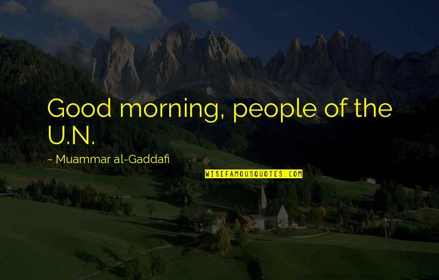 Raspier Quotes By Muammar Al-Gaddafi: Good morning, people of the U.N.