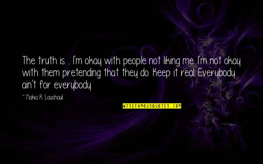 Raspier Quotes By Nakia R. Laushaul: The truth is .. I'm okay with people