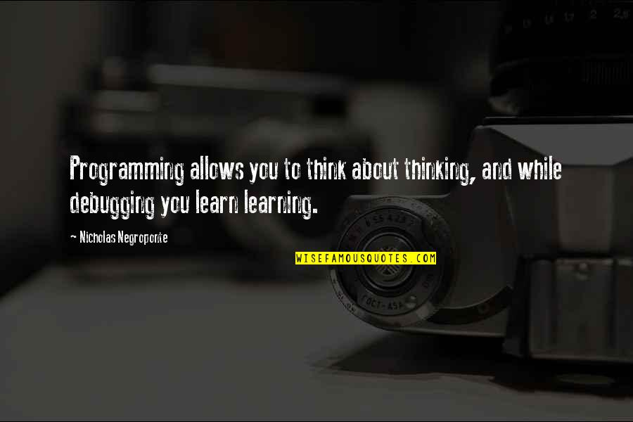 Raspier Quotes By Nicholas Negroponte: Programming allows you to think about thinking, and