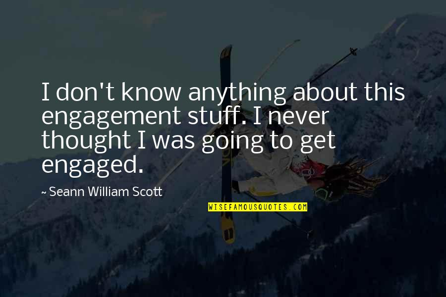 Raspier Quotes By Seann William Scott: I don't know anything about this engagement stuff.