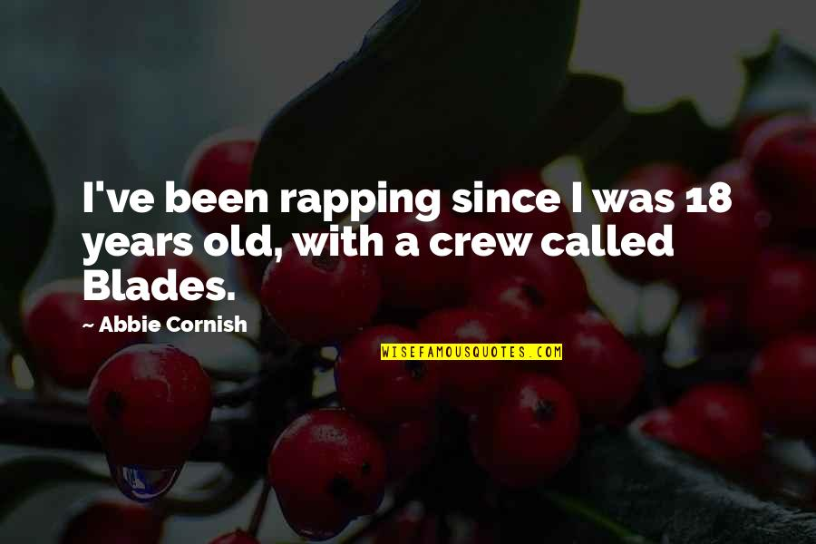 Rastaman Chant Quotes By Abbie Cornish: I've been rapping since I was 18 years