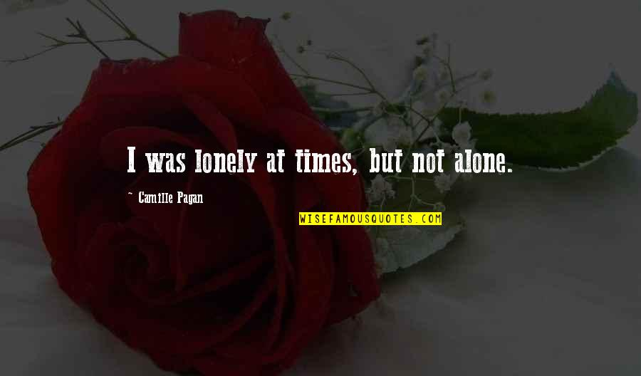 Rasterization Quotes By Camille Pagan: I was lonely at times, but not alone.