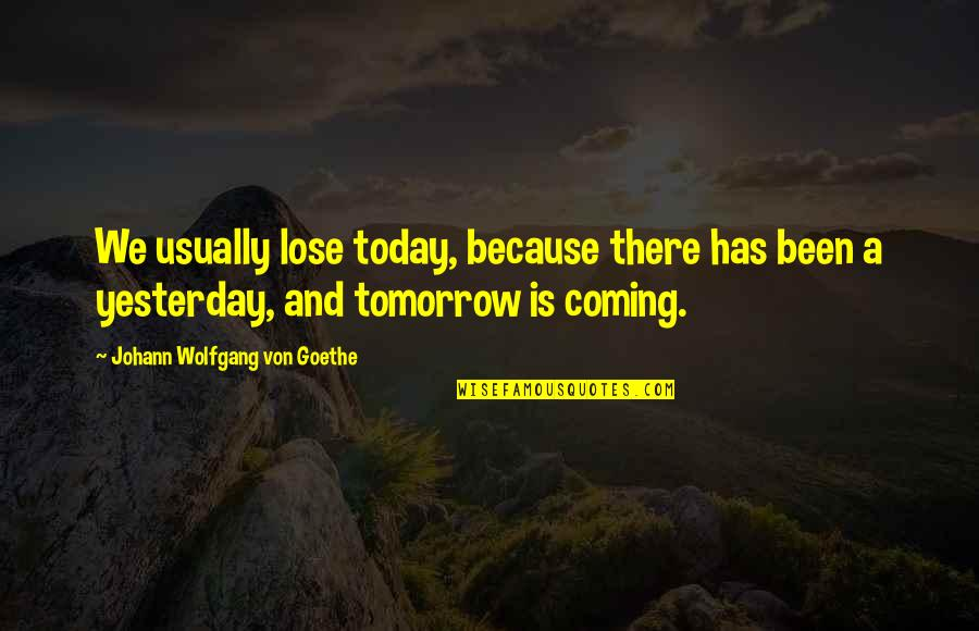 Rasterization Quotes By Johann Wolfgang Von Goethe: We usually lose today, because there has been