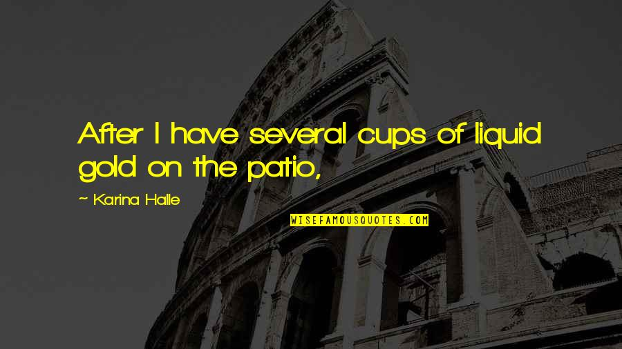 Rasterization Quotes By Karina Halle: After I have several cups of liquid gold