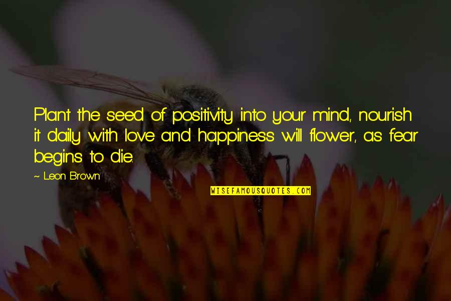Rasterization Quotes By Leon Brown: Plant the seed of positivity into your mind,