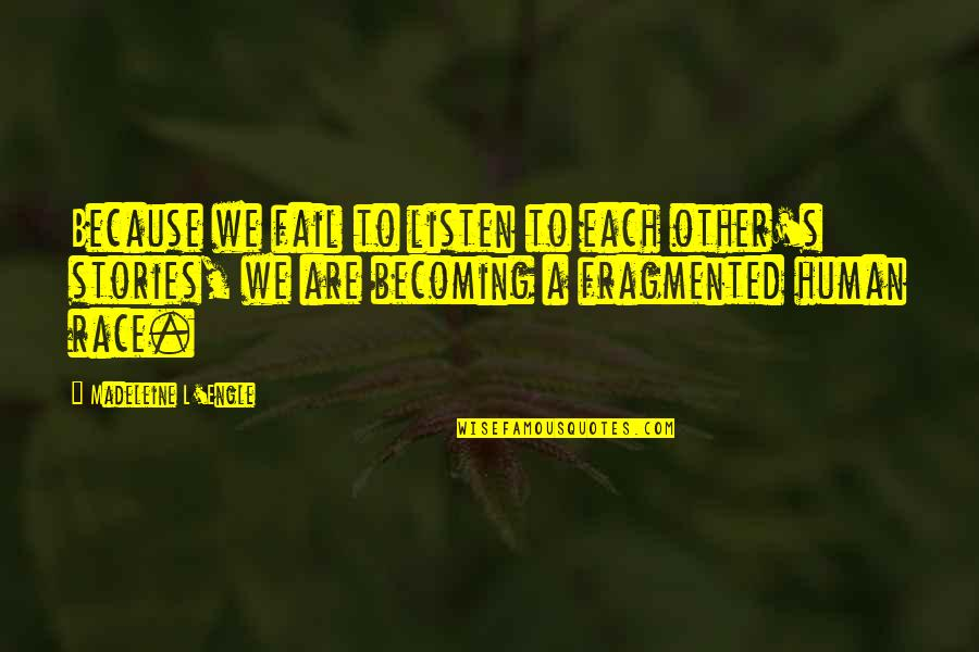 Rasterization Quotes By Madeleine L'Engle: Because we fail to listen to each other's