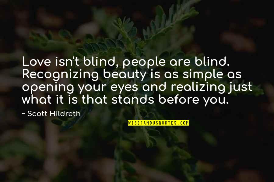 Rasterization Quotes By Scott Hildreth: Love isn't blind, people are blind. Recognizing beauty