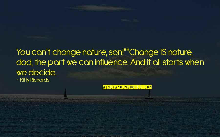 """Ratatouille Change Quotes By Kitty Richards: You can't change nature, son!""""""""Change IS nature, dad,"""