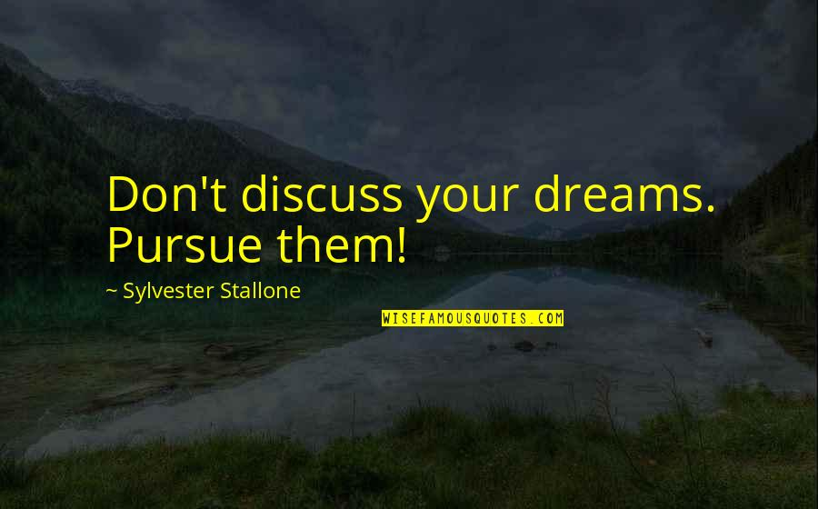 Rate Me Out Of 10 Quotes By Sylvester Stallone: Don't discuss your dreams. Pursue them!