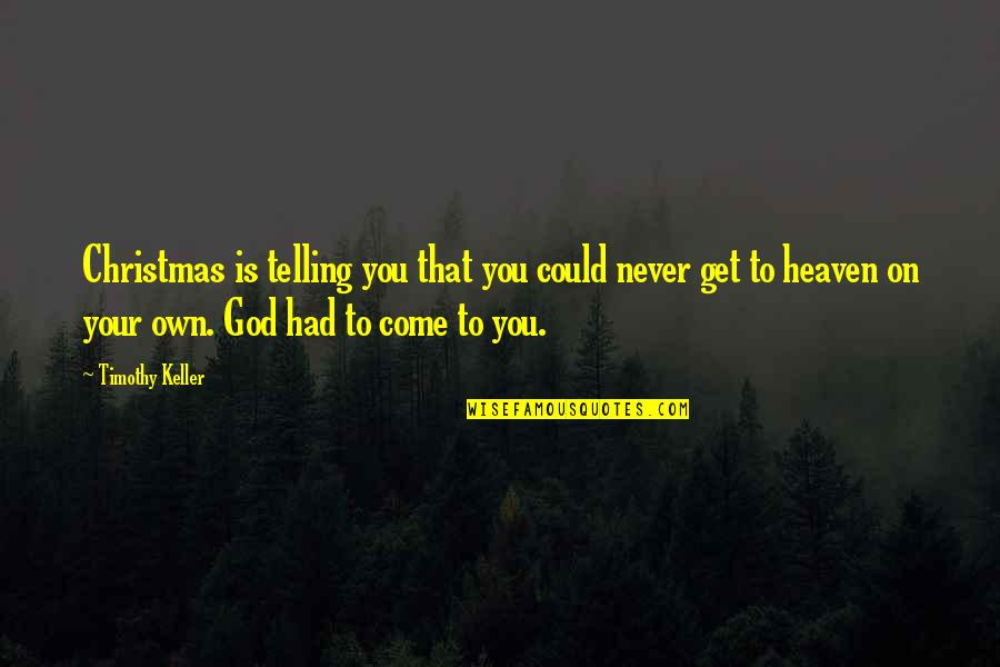 Rate Me Out Of 10 Quotes By Timothy Keller: Christmas is telling you that you could never