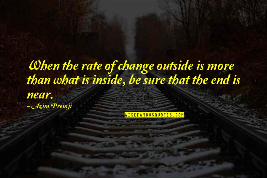 Rate Of Change Quotes By Azim Premji: When the rate of change outside is more