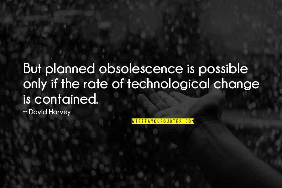 Rate Of Change Quotes By David Harvey: But planned obsolescence is possible only if the