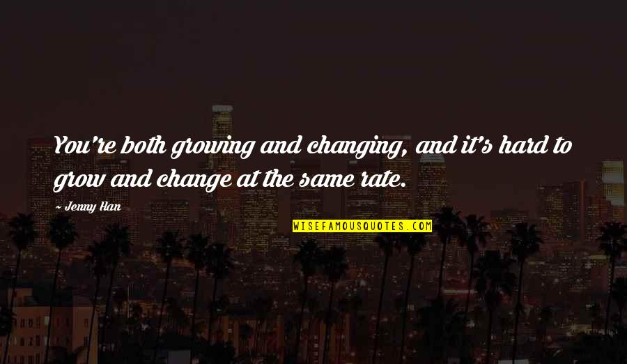 Rate Of Change Quotes By Jenny Han: You're both growing and changing, and it's hard