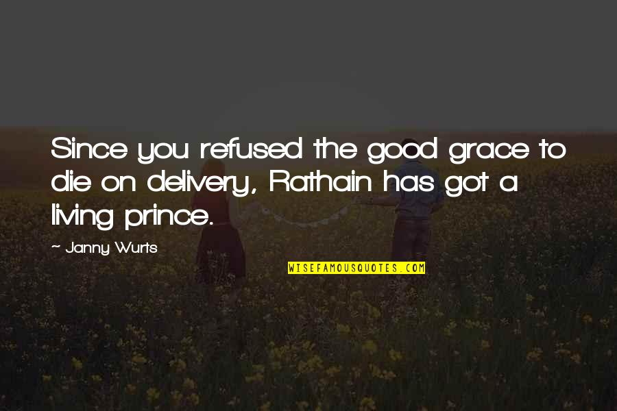 Rathain Quotes By Janny Wurts: Since you refused the good grace to die