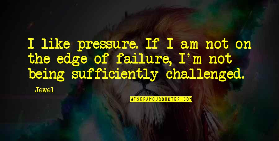 Rathain Quotes By Jewel: I like pressure. If I am not on