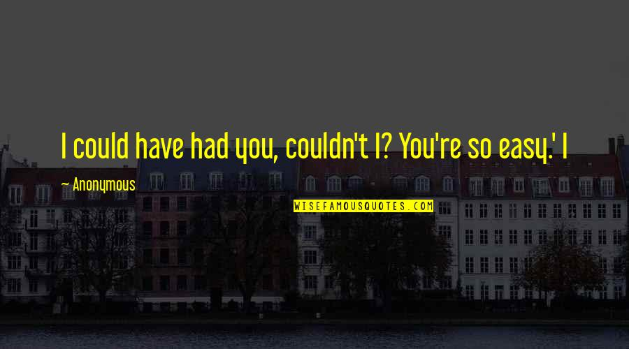 Rather Die Young Quotes By Anonymous: I could have had you, couldn't I? You're