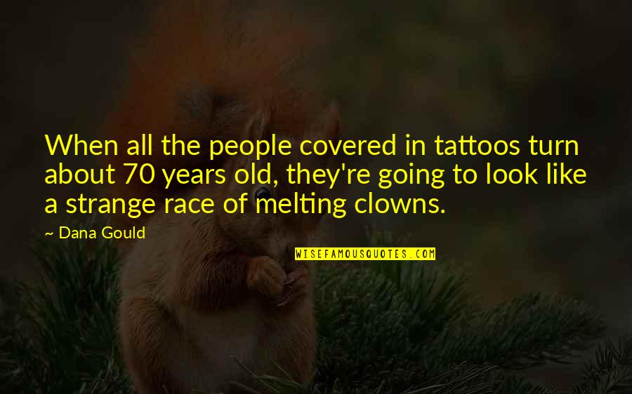 Rather Die Young Quotes By Dana Gould: When all the people covered in tattoos turn