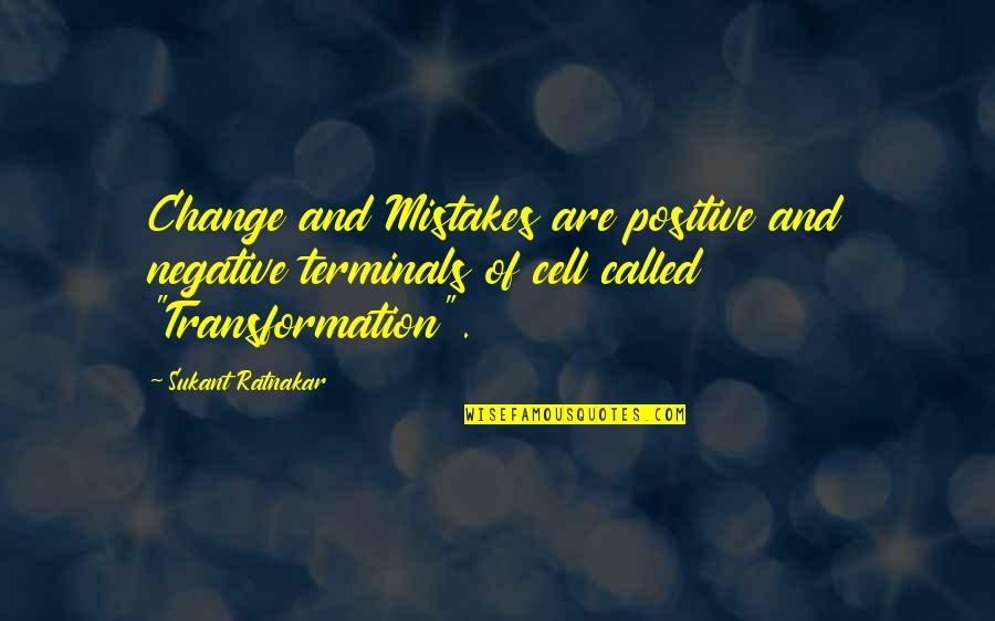 Rather Die Young Quotes By Sukant Ratnakar: Change and Mistakes are positive and negative terminals