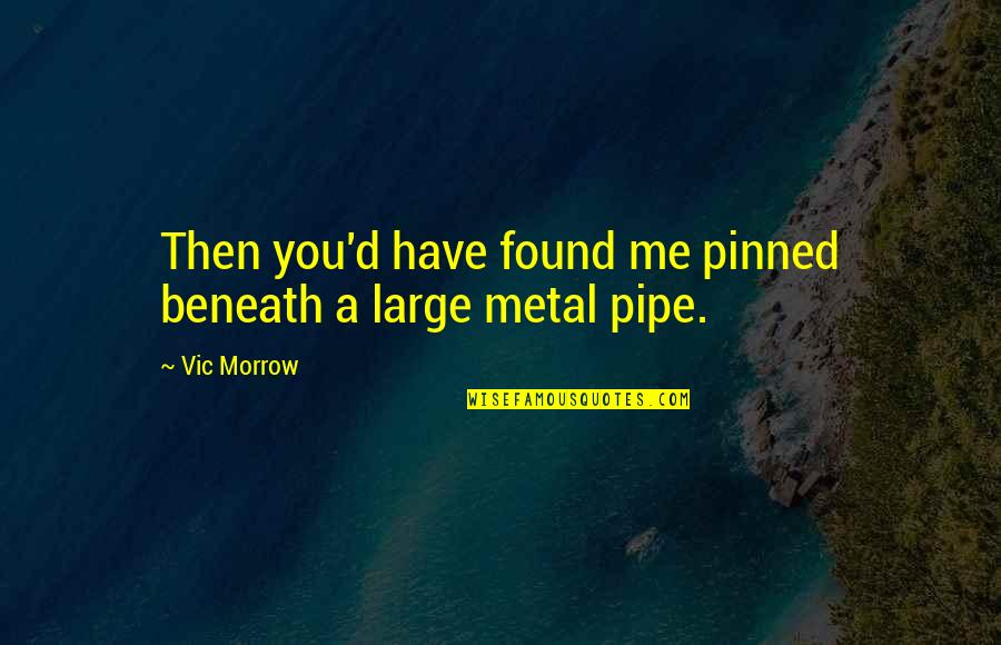 Rather Die Young Quotes By Vic Morrow: Then you'd have found me pinned beneath a