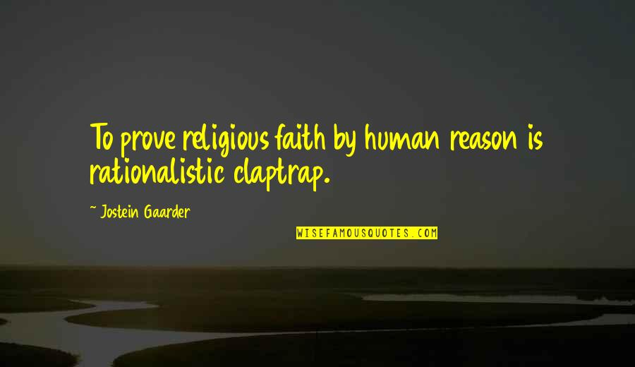 Rationalistic Quotes By Jostein Gaarder: To prove religious faith by human reason is