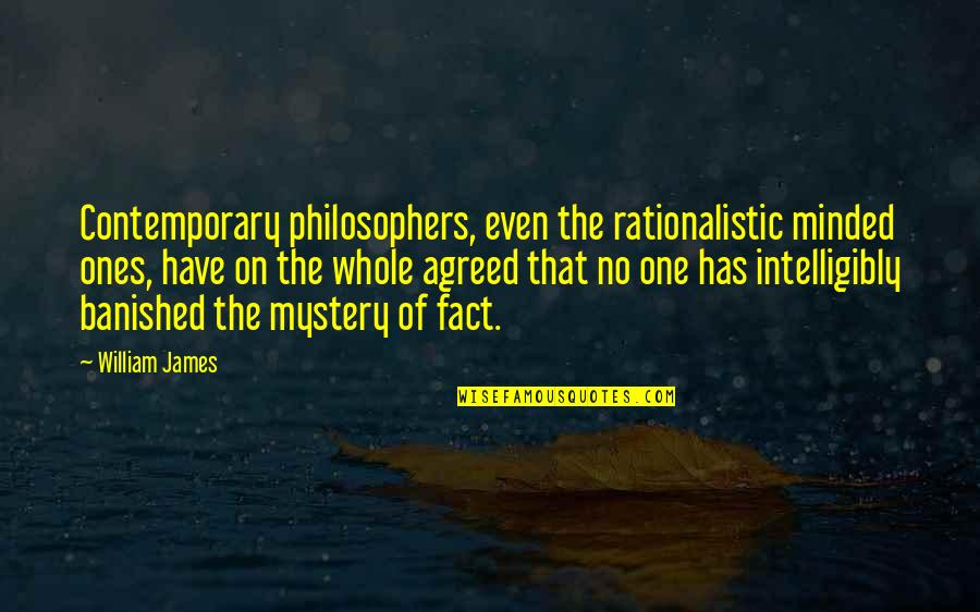 Rationalistic Quotes By William James: Contemporary philosophers, even the rationalistic minded ones, have