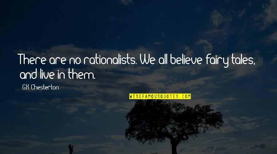 Rationalists Quotes By G.K. Chesterton: There are no rationalists. We all believe fairy-tales,