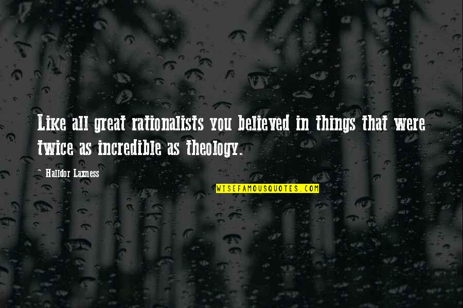 Rationalists Quotes By Halldor Laxness: Like all great rationalists you believed in things