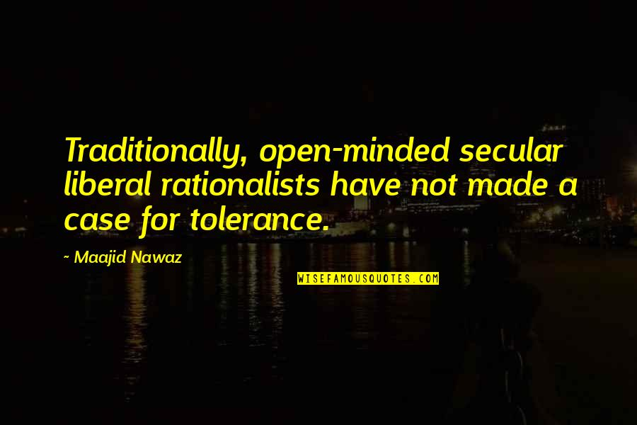 Rationalists Quotes By Maajid Nawaz: Traditionally, open-minded secular liberal rationalists have not made