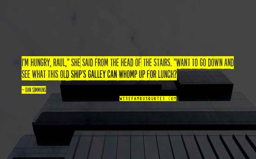"""Raul Quotes By Dan Simmons: I'm hungry, Raul,"""" she said from the head"""
