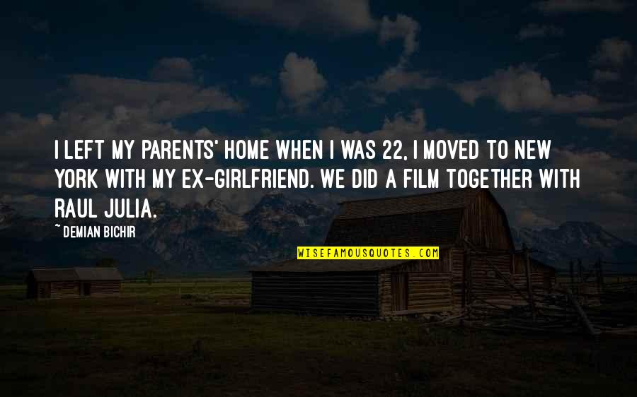 Raul Quotes By Demian Bichir: I left my parents' home when I was
