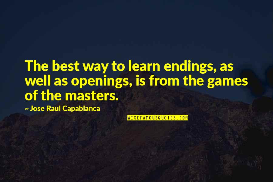Raul Quotes By Jose Raul Capablanca: The best way to learn endings, as well