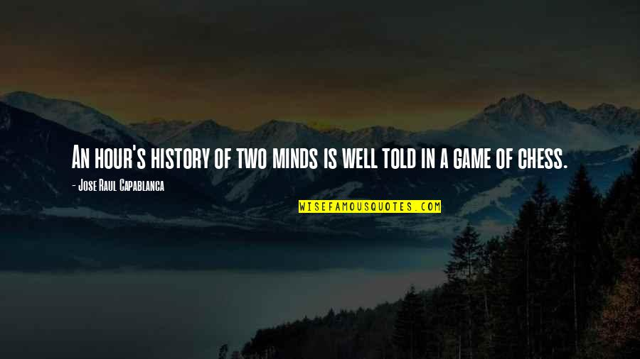 Raul Quotes By Jose Raul Capablanca: An hour's history of two minds is well
