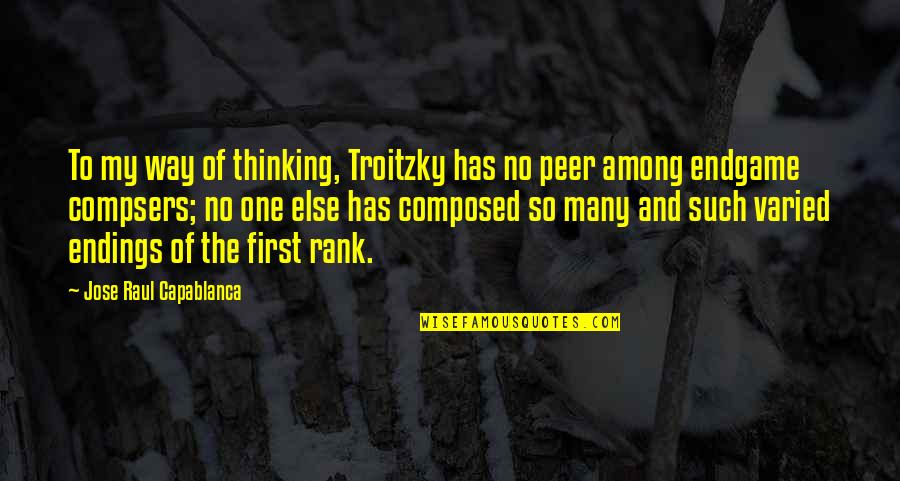 Raul Quotes By Jose Raul Capablanca: To my way of thinking, Troitzky has no