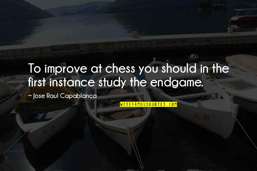Raul Quotes By Jose Raul Capablanca: To improve at chess you should in the