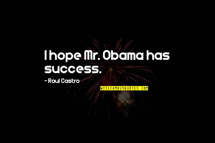 Raul Quotes By Raul Castro: I hope Mr. Obama has success.