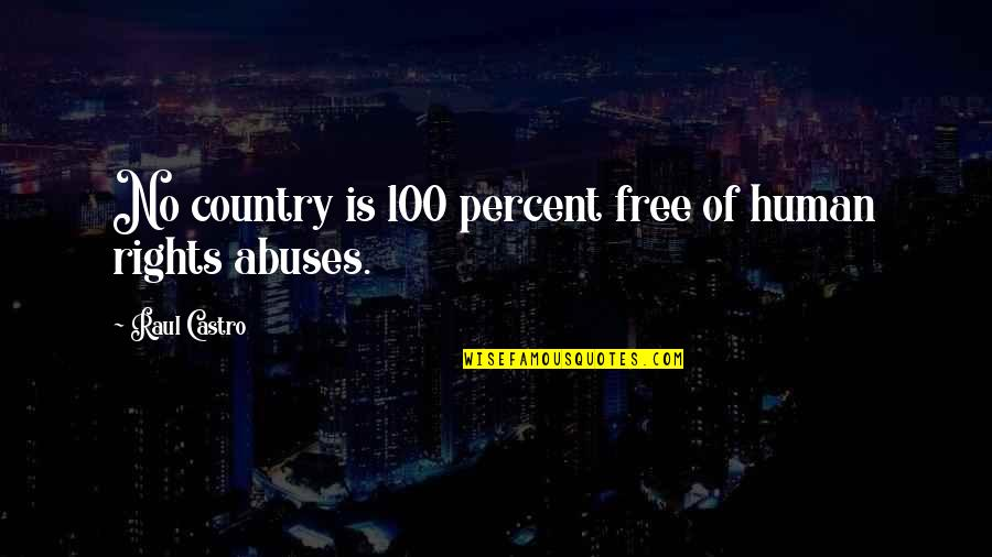 Raul Quotes By Raul Castro: No country is 100 percent free of human